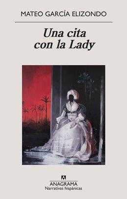 [Grupoculturacat] Anagrama Publica 'Una cita con la Lady', El Debut Literari De Mateo García Elizondo