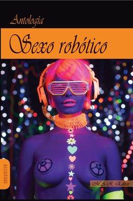 Portada de la antología 'Sexo Robótico', que se presentará la próxima semana en Palencia y Valladolid.