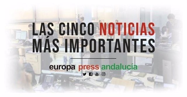 Las cinco noticias más importantes de Europa Press Andalucía este lunes 20 de ab