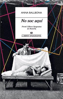 'No Sóc Aquí' (Anagrama), Novel·la De l'Escriptora Anna Ballbona