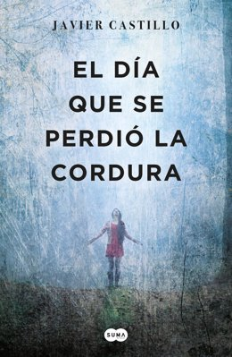 Portada del libro 'El día que se perdió la cordura', de Javier Castillo
