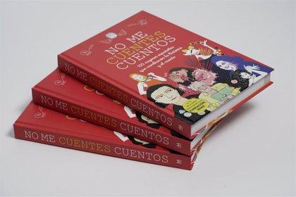 'No me cuentes cuentos', el libro que recoge la vida de 100 mujeres españolas de trayectoria inspiradora