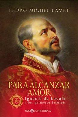 Portada del libro 'Para alcanzar amor' de Pedro Miguel Lamet, sobre San Ignacio de Loyola