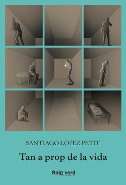 Cubierta de 'Tan a prop de la vida' de Santiago López Petit