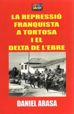 Libro de Daniel Arasa 'La repressió franquista a Tortosa i el Delta de l'Ebre' (Flah.Editors.Cat)