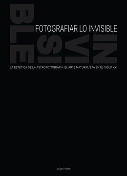 El astrofotógrafo Vicent Peris publica el libro 'Fotografiar lo invisible' para divulgar esta disciplina