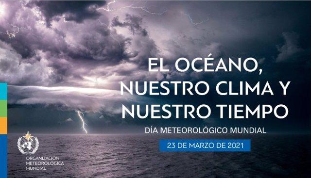 Día Meteorológico Mundial 2021, con el lema 'Los océanos, nuestro tiempo y nuestro clima'