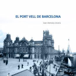 Portada del llibre 'El Port Vell de Barcelona', editat per commemorar el trentè aniversari de la infraestructura