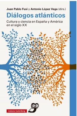 Diálogos atlánticos. Cultura y ciencia en España y América en el siglo XX' (Galaxia Gutenberg)