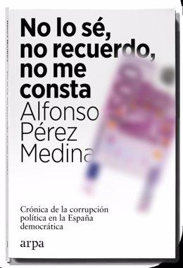 Portada del libro de Alfonso Pérez Medina: 'No lo sé, no recuerdo, no me consta'